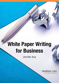 White Paper Writing for Business by Jennifer Xue